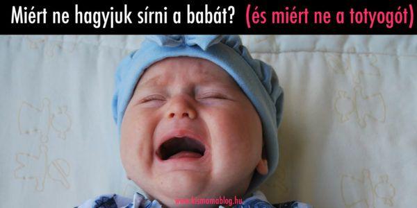 Miért ne hagyjuk sírni a babát? (és mit tegyünk, ha a sírás már hiszti) | Kismamablog