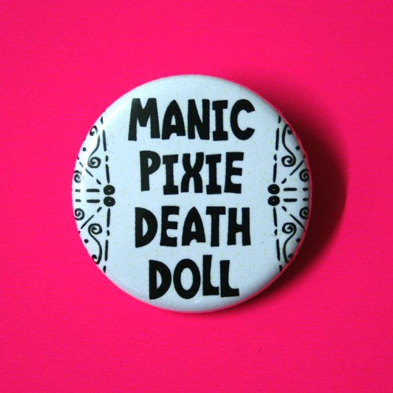 This listing is for one pinback button. A tongue in cheek take on the whole manic pixie dream girl thang!  You can choose the button size AND color!