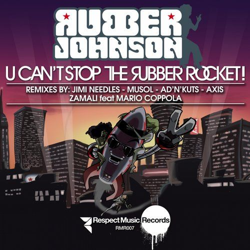 MuSol, Axis, Jimi Needles, Zamali, Mario Coppola, Ad'N'Kuts, Rubber Johnson New Releases: U Can't Stop the Rubber Rocket! (Remix Package 2) on Beatport Pro