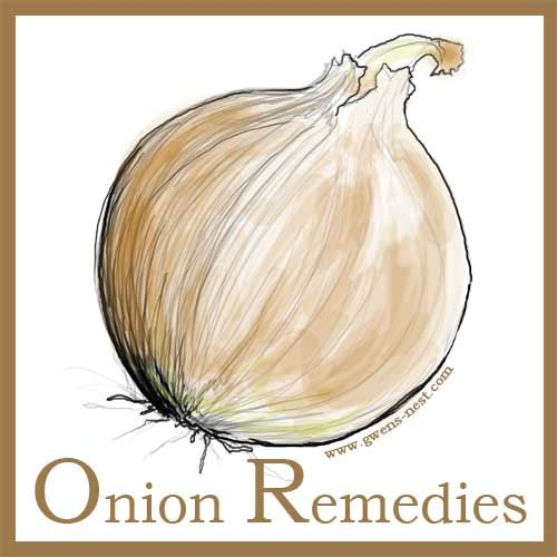 Onion Remedies- you can use onion for everything from ear-aches to a sore throat.