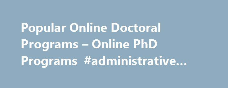 Popular Online Doctoral Programs – Online PhD Programs #administrative #law http://law.remmont.com/popular-online-doctoral-programs-online-phd-programs-administrative-law/  #online phd programs # Featured Schools Click for course information: Capella University An accredited online university, Capella University offers doctoral programs designed to take you to the forefront of your profession. Our competency-based curriculum delivers both foundational knowledge and real-world […]