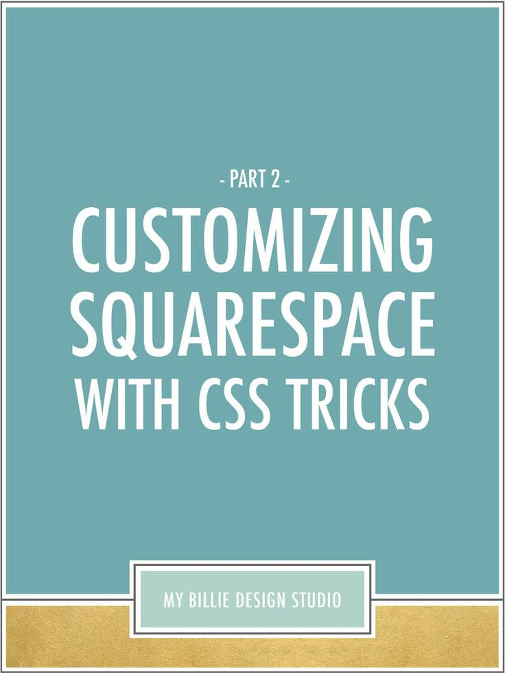 Customize Your Squarespace Site with Simple CSS Tricks: Part 2 — My Billie Design Studio