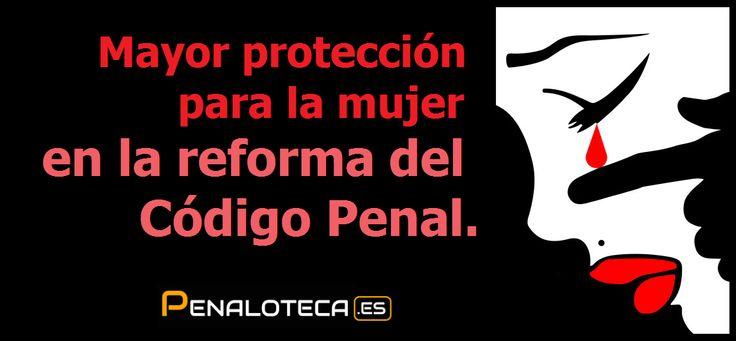 Mayor protección para la mujer en el nuevo Código Penal. http://www.lexdiario.es/noticias/152686/la-propuesta-de-reforma-del-codigo-penal-en-violencia-de-genero-tampoco-es-acertada