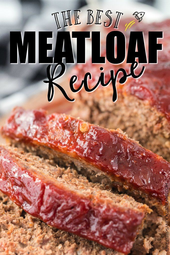 The Best Meatloaf Recipe Spaceships And Laser Beams In 2020 Good Meatloaf Recipe Best Meatloaf Homemade Meatloaf
