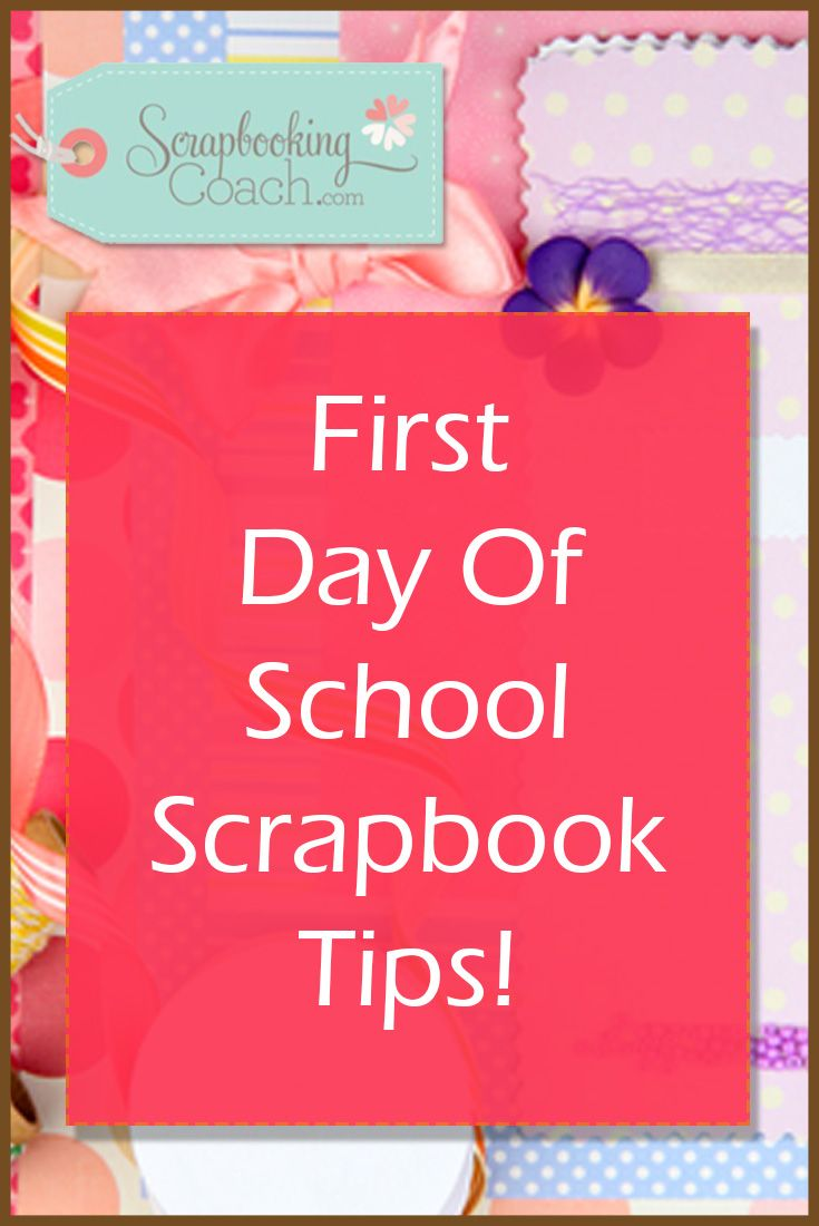 Scrapbook ideas and tips - First Day Of School Scrapbook Tips