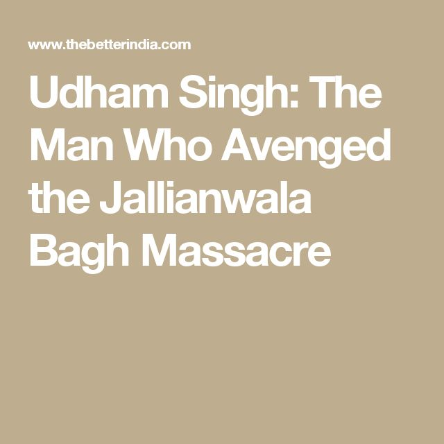 Udham Singh: The Man Who Avenged the Jallianwala Bagh Massacre