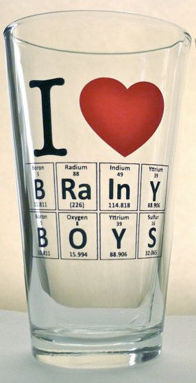 I Love BRAINY BOYS Pint Glass by Periodically Inspired (Made In U.S.A.) Geek Science Chemistry Nerd Gift. $8.00, via Etsy.