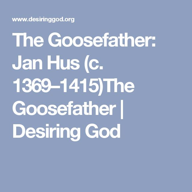 The Goosefather: Jan Hus (c. 1369–1415)The Goosefather | Desiring God