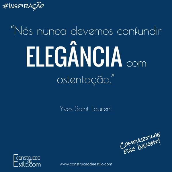 """""""Nós nunca devemos confundir elegância com ostentação."""" Yves Saint Laurent #construcaodeestilo #consultoriadeimagem #consultoriadeestilo #personalstylist #imagempessoal #primeiraimpressao #marketingpessoal #autoestima #confianca #seguranca #autoconhecimento #essencia #insight #moda #elegancia #beleza #estilo #roupas #vestir #aparencia #maquiagem #ostentacao #yvessaintlaurent"""