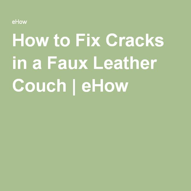 How To Fix Cracks In A Faux Leather Couch Leather Couches Couch And Leather