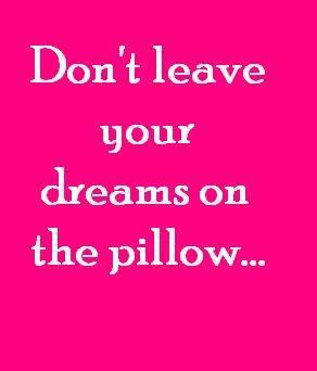 Don't leave your dreams on the pillow. #pink #color #colours