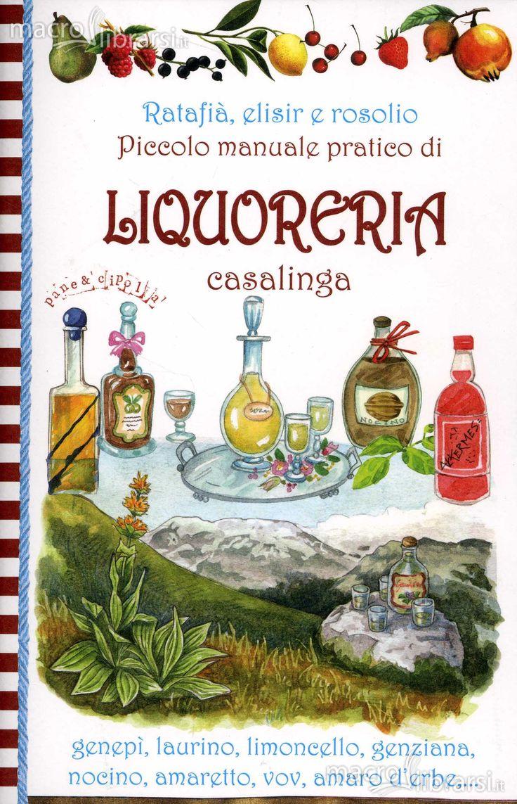 Autori Vari - Ratafià, elisir e rosolio - piccolo manuale pratico