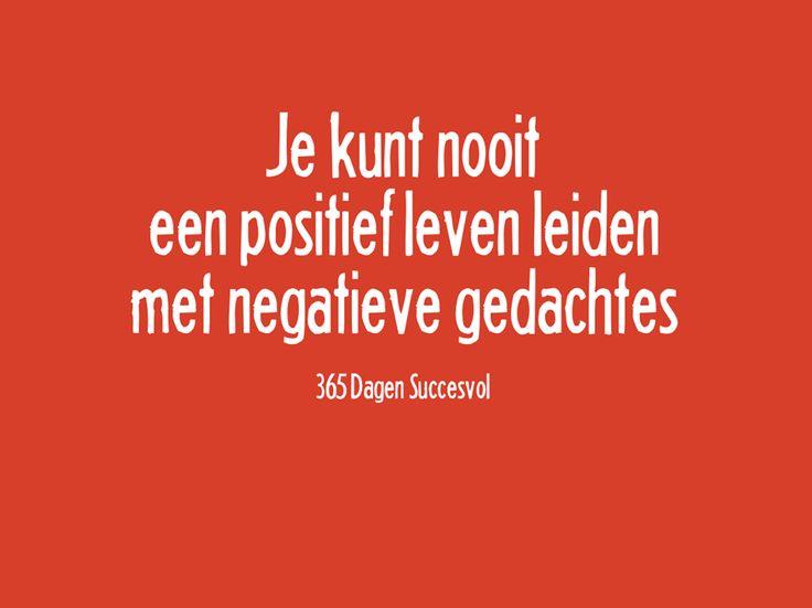 Je kunt nooit een #positief leven leiden met negatieve gedachtes. #quote