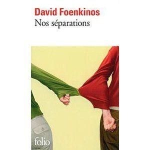 Nos séparations, Foenkinos again, et toujours ce style inimitable, cette histoire qui touche droit au coeur.