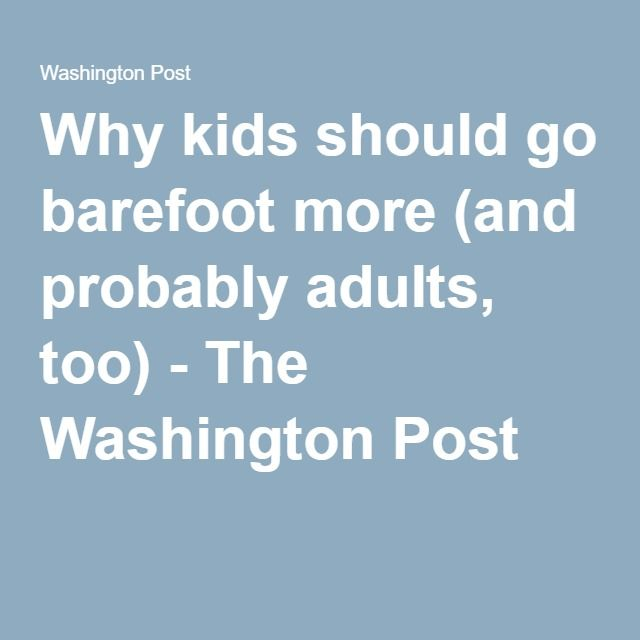 Why kids should go barefoot more (and probably adults, too) - The Washington Post