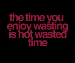 The time you...: Life, Enjoy Wasting, Digital Clocks, True, Funny Quotes, Wasting Time, Living, Inspiration Quotes, John Lennon