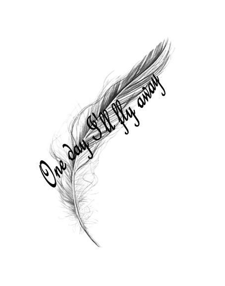 One day I'll fly away tattoo. A la Moulin. Love feather tattoos