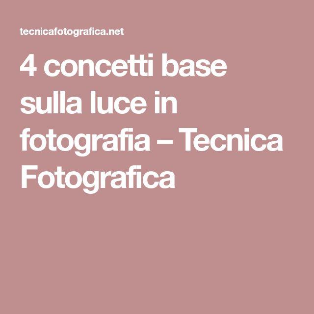 4 concetti base sulla luce in fotografia – Tecnica Fotografica