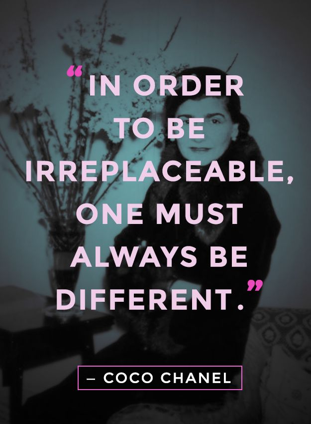 """In order to be irreplaceable, one must always be different."" coco chanel quotes"