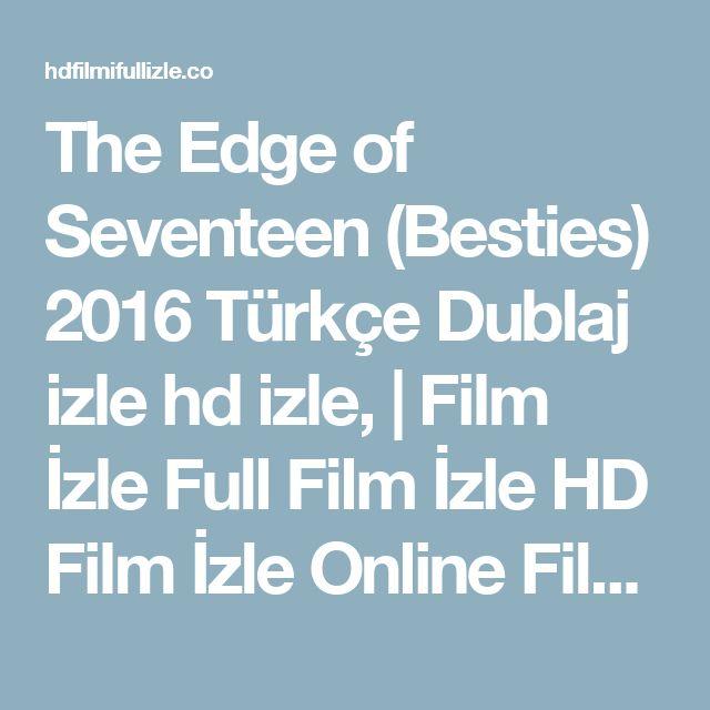 The Edge of Seventeen (Besties) 2016 Türkçe Dublaj izle hd izle,    Film İzle Full Film İzle HD Film İzle Online Film İzle