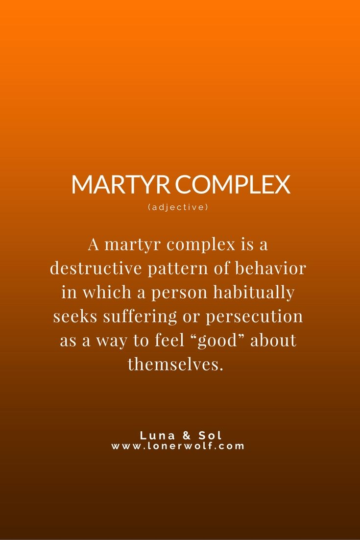 The Martyr Complex, perfectly defined.