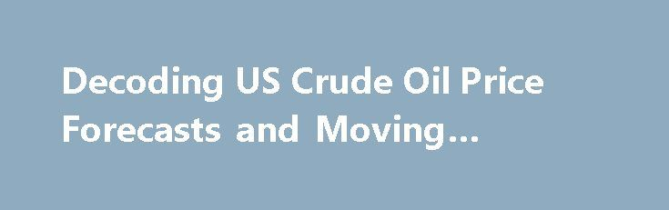 Decoding US Crude Oil Price Forecasts and Moving Averages http://betiforexcom.livejournal.com/25953944.html  August US crude oil (VDE) (IEZ) (XES) futures are trading above their 20-day moving average of $45 per barrel as of July 3, 2017. However, US crude...The post Decoding US Crude Oil Price Forecasts and Moving Averages appeared f...The post Decoding US Crude Oil Price Forecasts and Moving Averages appeared first on aroundworld24.com…