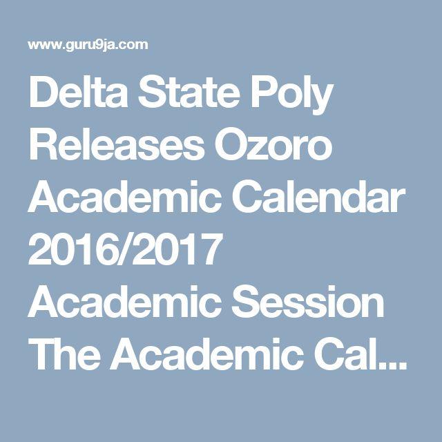Delta State Poly Releases Ozoro Academic Calendar 2016/2017 Academic Session  The Academic Calendar of the Delta State Polytechnic, Ozoro fo...