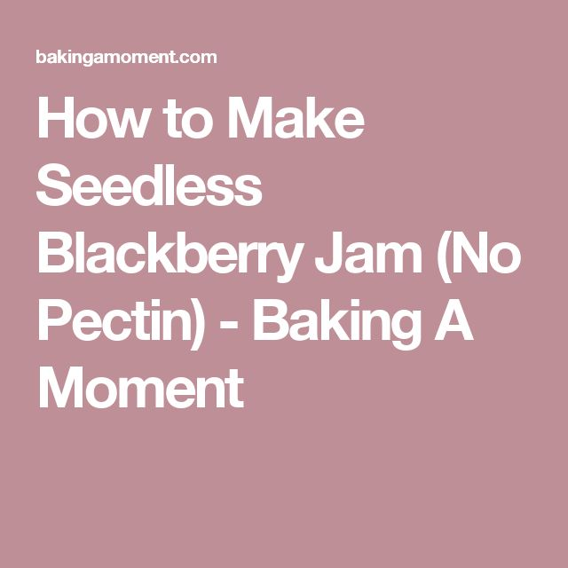 How to Make Seedless Blackberry Jam (No Pectin) - Baking A Moment