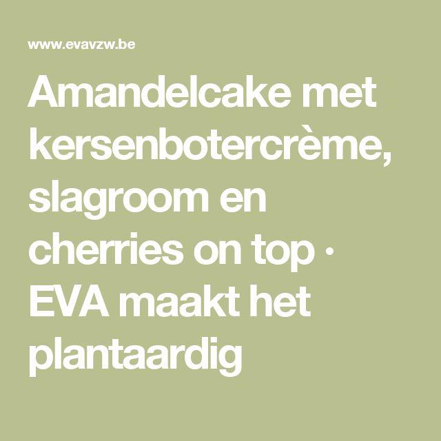 Amandelcake met kersenbotercrème, slagroom en cherries on top · EVA maakt het plantaardig
