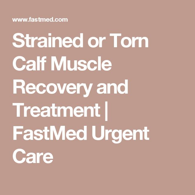 Strained or Torn Calf Muscle Recovery and Treatment | FastMed Urgent Care