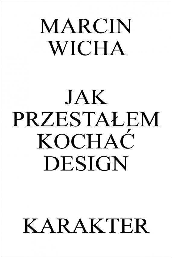 Jak przestałem kochać design (ebook) –Marcin Wicha