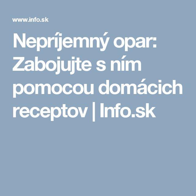 Nepríjemný opar: Zabojujte s ním pomocou domácich receptov   Info.sk