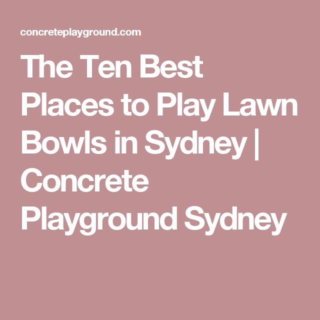 The Ten Best Places to Play Lawn Bowls in Sydney | Concrete Playground Sydney
