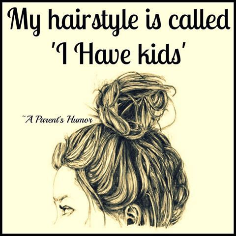 """My hairstyle is called """"I have kids"""" wow so me..."""