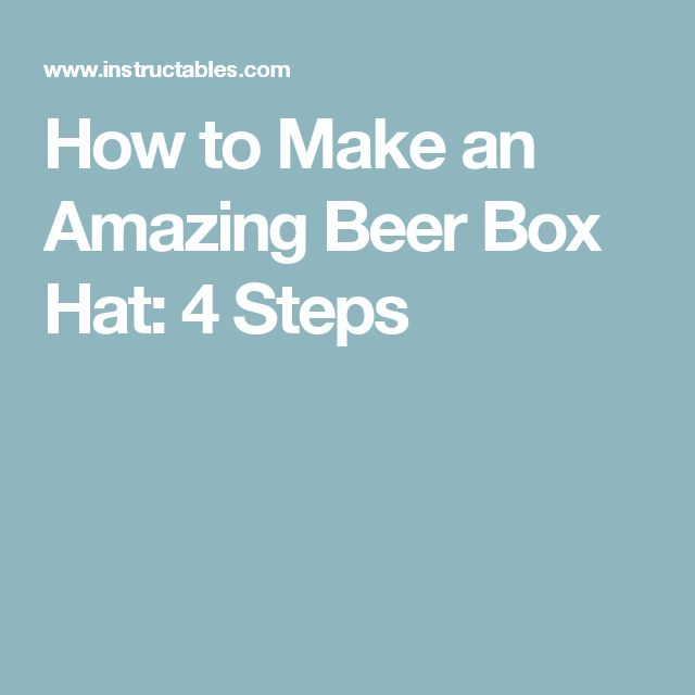 How to Make an Amazing Beer Box Hat: 4 Steps