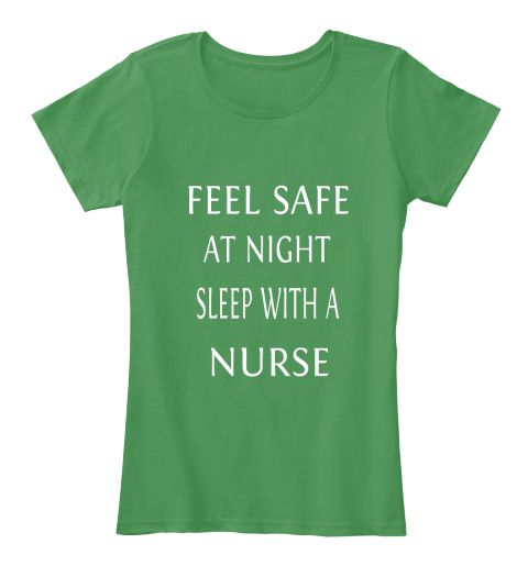 Feel Safe At Night Sleep With A Nurse Kelly Green  Women's T-Shirt Front