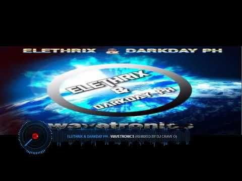 Elethrix Darkday Ph Wavetronics Remixed By Dj Crave O Dj Systems Youtube Remix