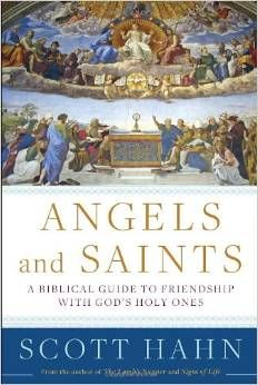 Angels and Saints: A Biblical Guide to Friendship with God's Holy Ones   Dr. Scott Hahn