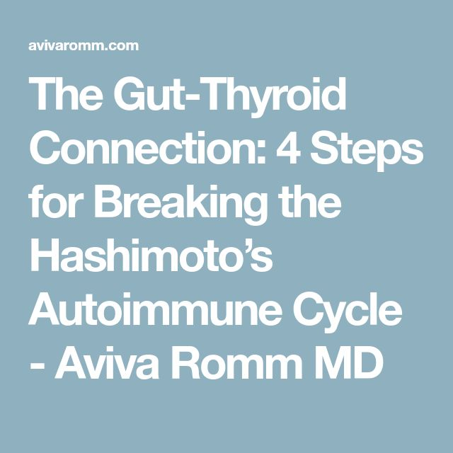 The Gut-Thyroid Connection: 4 Steps for Breaking the Hashimoto's Autoimmune Cycle - Aviva Romm MD