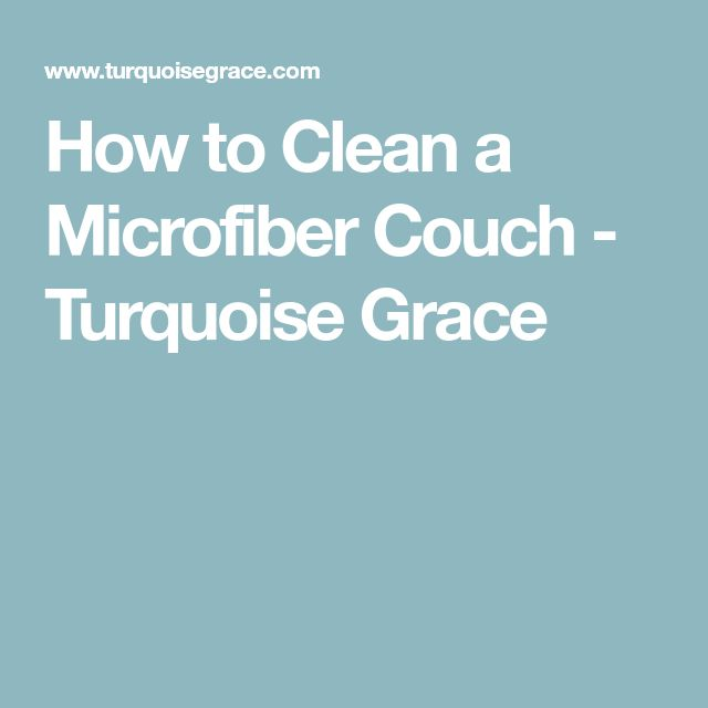 How to Clean a Microfiber Couch - Turquoise Grace