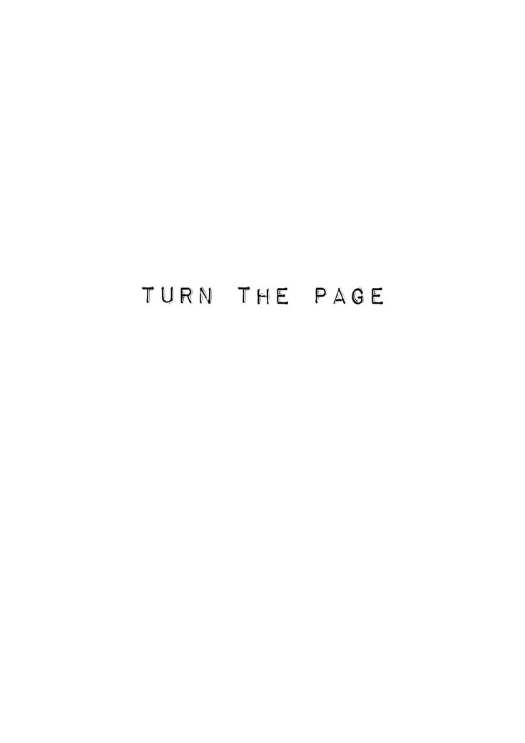 Turn the page. sometimes this is the hardest step to take.