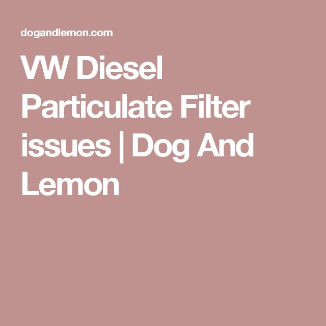 VW Diesel Particulate Filter issues | Dog And Lemon