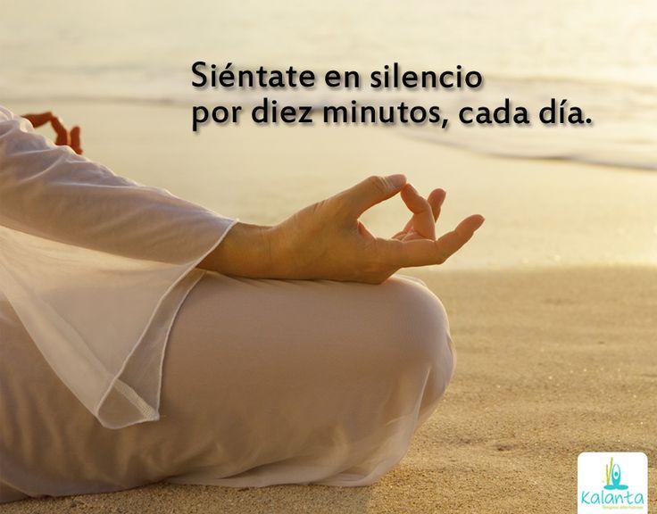 Siéntate en silencio por diez minutos, cada día.