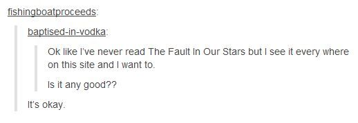 John Green thinks his book is okay. Tumblr post. <<<  Did you not get the reference random person?