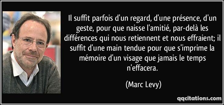 Il suffit parfois d'un regard, d'une présence, d'un geste, pour que naisse l'amitié, par-delà les différences qui nous retiennent et nous effraient; il suffit d'une main tendue pour que s'imprime la mémoire d'un visage que jamais le temps n'effacera. (Marc Levy) #citations #MarcLevy