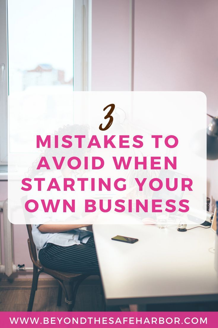 3 Mistakes To Avoid When Starting Your Own Business My Best