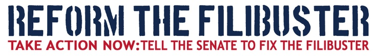 Reform the Filibuster - TAKE ACTION NOW - pass it on!  URGENT