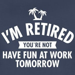 Retirement Quotes T-Shirts | Spreadshirt