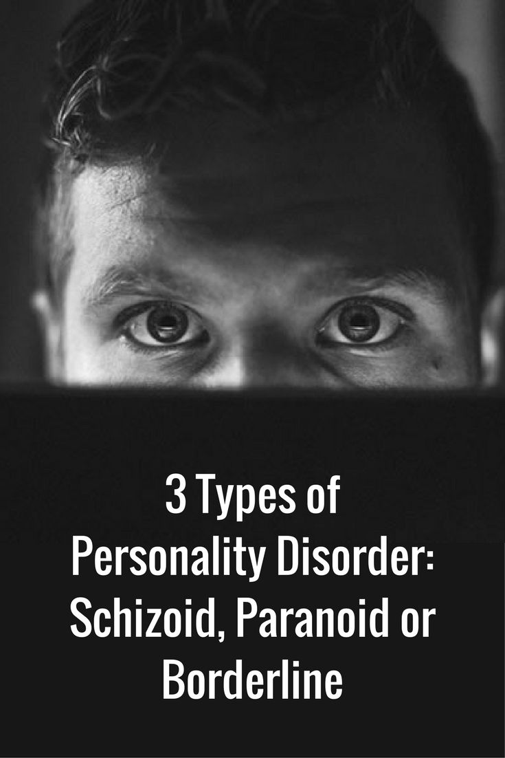 How To Spot The 3 Types Of Personality Disorder: schizoid, paranoid or borderline