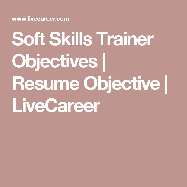 Soft Skills Trainer Objectives | Resume Objective  | LiveCareer